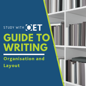 Guide to the OET Writing Sub-test: Organisation and Layout